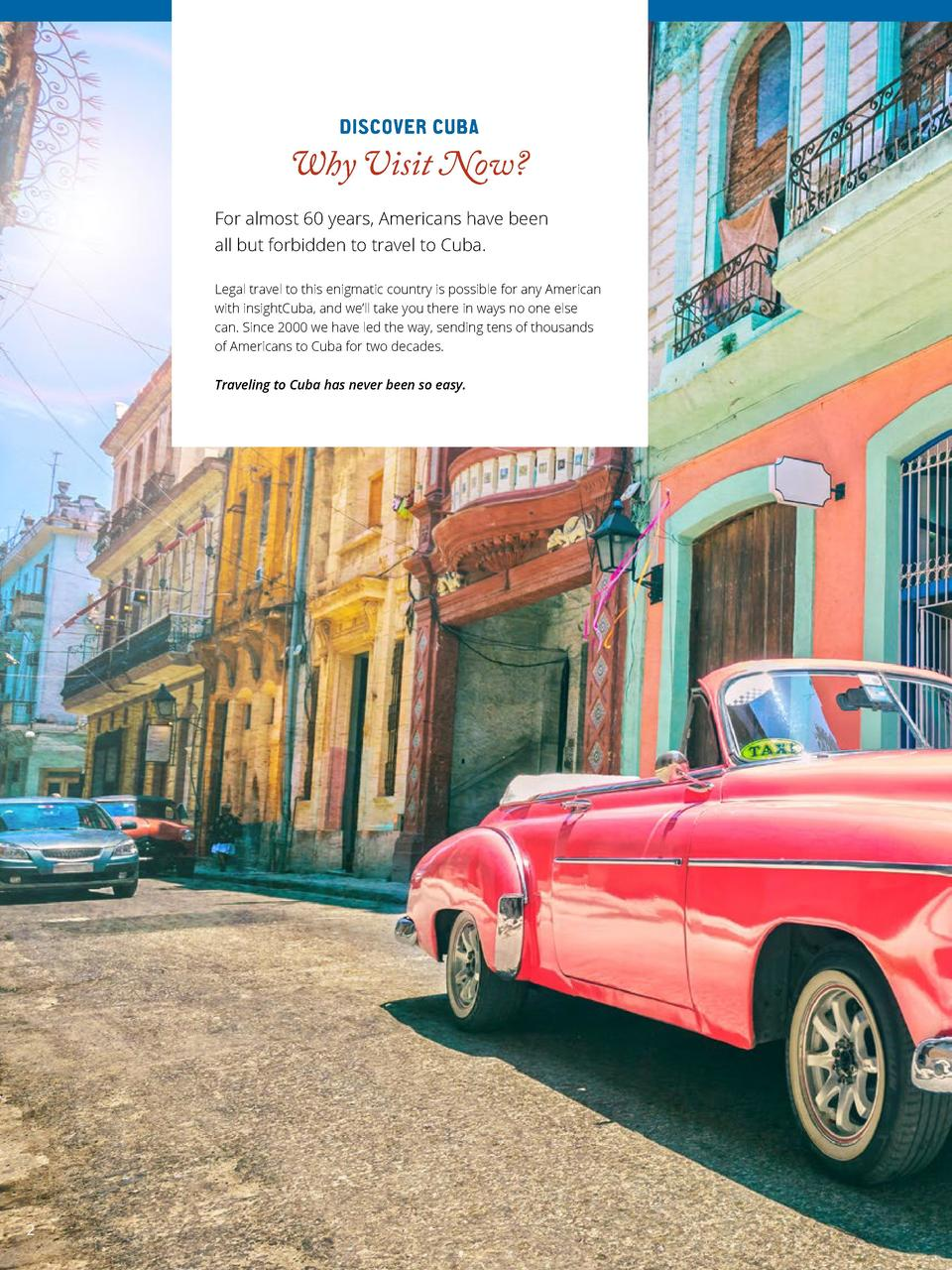 DISCOVER CUBA  Why Visit Now  For almost 60 years, Americans have been all but forbidden to travel to Cuba. Legal travel t...